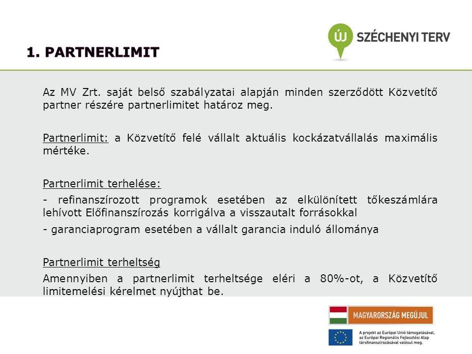 Az MV Zrt. saját belső szabályzatai alapján minden szerződött Közvetítő partner részére partnerlimitet határoz meg. Partnerlimit: a Közvetítő felé vál