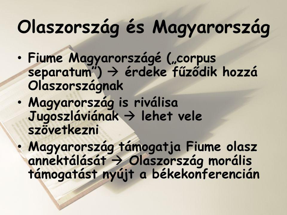 """Olaszország és Magyarország • Fiume Magyarországé (""""corpus separatum"""")  érdeke fűződik hozzá Olaszországnak • Magyarország is riválisa Jugoszláviának"""