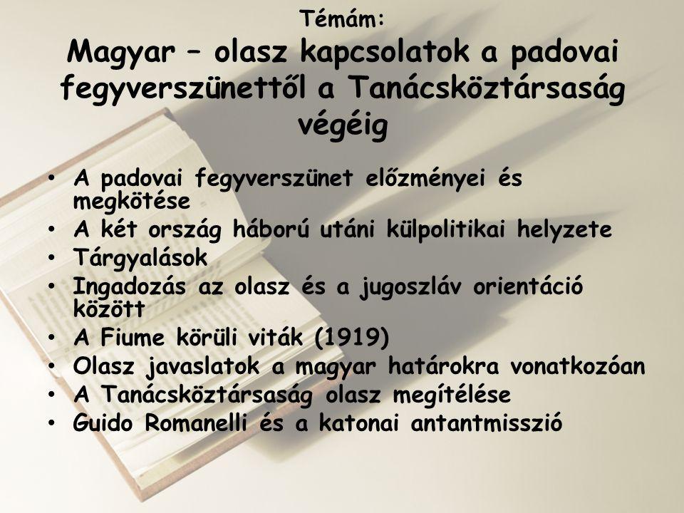 Témám: Magyar – olasz kapcsolatok a padovai fegyverszünettől a Tanácsköztársaság végéig • A padovai fegyverszünet előzményei és megkötése • A két orsz