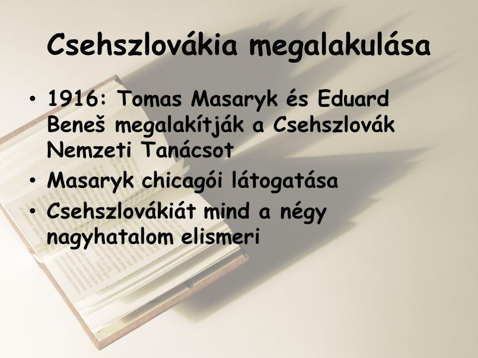 Csehszlovákia megalakulása • 1916: Tomas Masaryk és Eduard Beneš megalakítják a Csehszlovák Nemzeti Tanácsot • Masaryk chicagói látogatása • Csehszlov