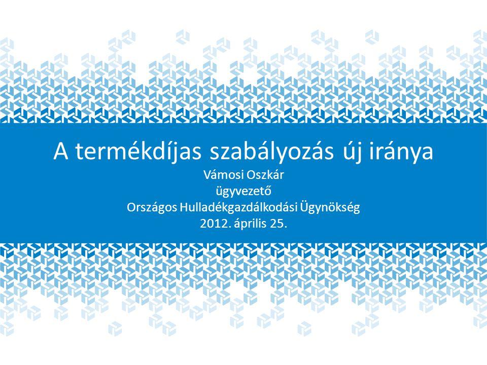 Az új koncepció céljai: Az új termékdíjas törvény Egyablakos rendszer kiépítése Átlátható Számon- kérhető Nyomon követhető Ellenőrizhető Az adminisztráció csökkentése A gazdálkodóknál / gyártóknál Koordináló szervezetek versenyének megszüntetése Az OHÜ biztosítja az új rendszer hosszú távú stabilitását Felkészülés az EU új előírásainak teljesítésére