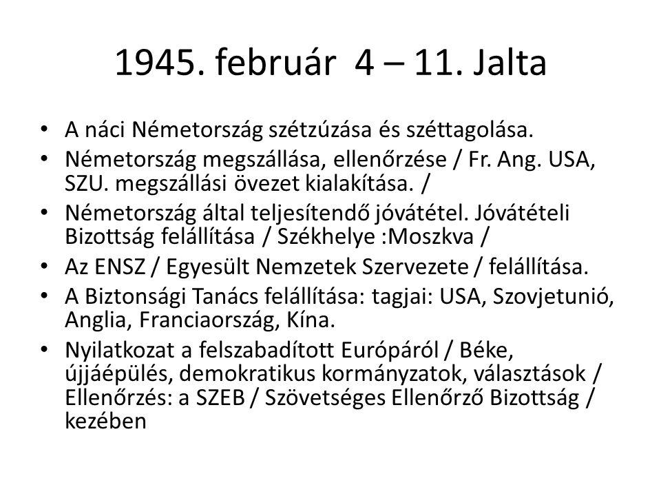 1945.február 4 – 11. Jalta • A náci Németország szétzúzása és széttagolása.