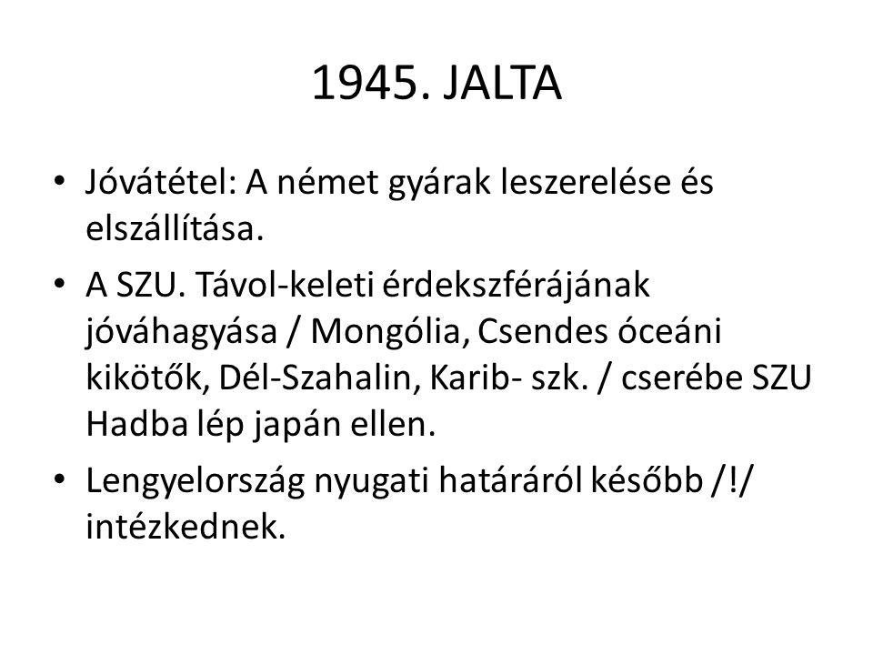 1945.JALTA • Jóvátétel: A német gyárak leszerelése és elszállítása.