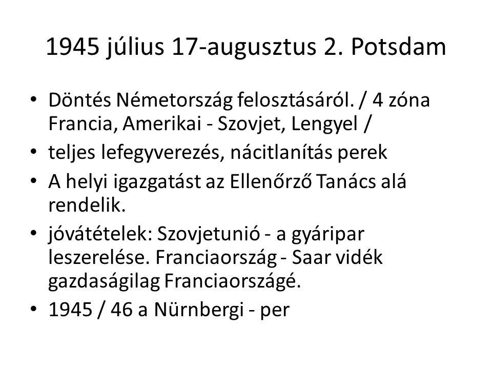 1945 július 17-augusztus 2.Potsdam • Döntés Németország felosztásáról.