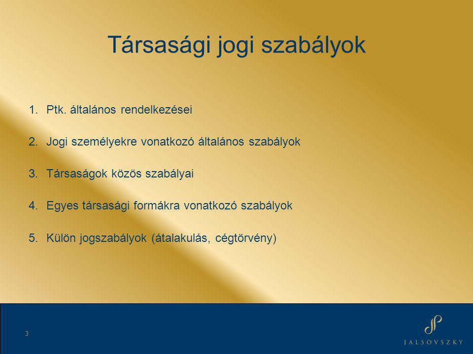 Társasági jogi szabályok 1.Ptk. általános rendelkezései 2.Jogi személyekre vonatkozó általános szabályok 3.Társaságok közös szabályai 4.Egyes társaság