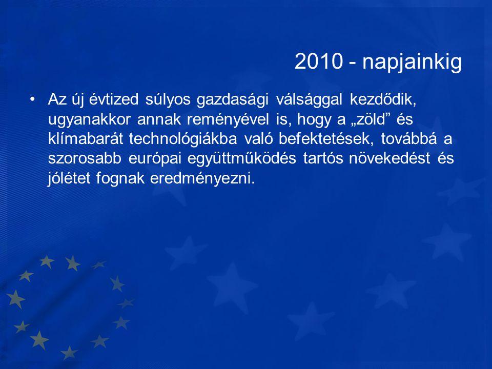 """2010 - napjainkig •Az új évtized súlyos gazdasági válsággal kezdődik, ugyanakkor annak reményével is, hogy a """"zöld"""" és klímabarát technológiákba való"""