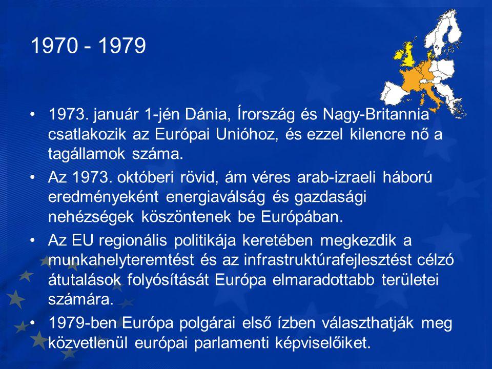 1970 - 1979 •1973. január 1-jén Dánia, Írország és Nagy-Britannia csatlakozik az Európai Unióhoz, és ezzel kilencre nő a tagállamok száma. •Az 1973. o
