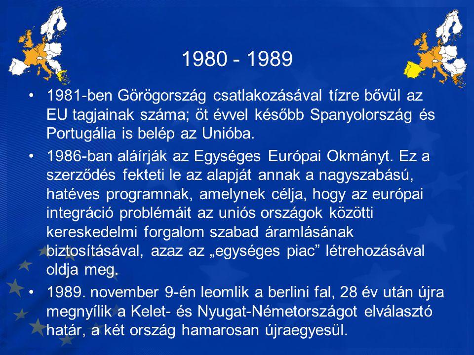 1980 - 1989 •1981-ben Görögország csatlakozásával tízre bővül az EU tagjainak száma; öt évvel később Spanyolország és Portugália is belép az Unióba. •