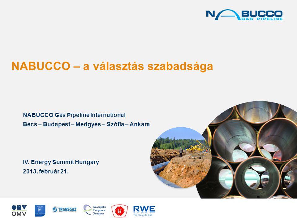 Ázsiát Európával összekötő gázhíd www.nabucco-pipeline.com NABUCCO – Európa zászlóshajó projektje •Összekapcsolhatóság: Egyedül a NABUCCO kapcsolja össze Közép-Ázsiát, valamint Bulgária, Románia, Magyarország és Ausztria nemzeti gázhálózatait az európai gázpiaccal •Harmadik fél hozzáférése: Egyedül a NABUCCO biztosítja a szállítási kapacitásának 50%-át harmadik felek számára •Egyezmény által biztosított stabilitás: Egyedül a NABUCCO biztosít kiszámítható, 50 évre szóló, hosszú távú biztonságot harmadik felek számára, amelyet az európai energetikai szabályozással összhangban lévő kormányközi megállapodás is garantál •Ellátásbiztonság: Csak a NABUCCO kínál évi 10–23 milliárd köbméternyi szállítókapacitást a közép- ázsiai és közel-keleti gáztermelők alternatív forrásaitól egyenesen az európai piacra szállítandó gáz számára •Piaci verseny: Csak a NABUCCO ér el ilyen nagyszámú szállítót, ipari felhasználót és nagykereskedőt, biztosítva a legversenyképesebb feltételeket az európai piacon 2