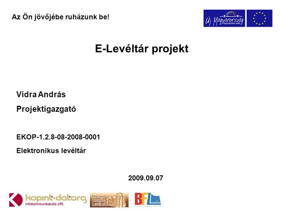 E-Levéltár projekt Vidra András Projektigazgató EKOP-1.2.8-08-2008-0001 Elektronikus levéltár 2009.09.07 Az Ön jövőjébe ruházunk be!