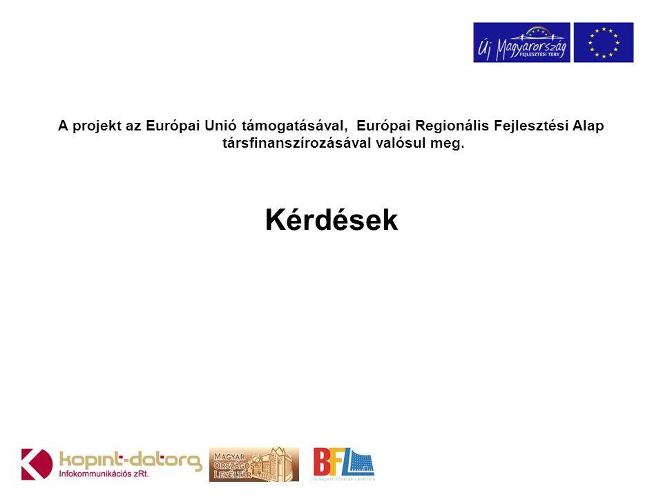 A projekt az Európai Unió támogatásával, Európai Regionális Fejlesztési Alap társfinanszírozásával valósul meg. Kérdések