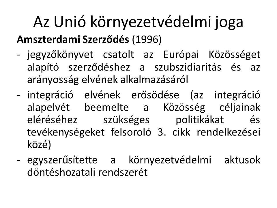 Az Unió környezetvédelmi joga Amszterdami Szerződés (1996) -jegyzőkönyvet csatolt az Európai Közösséget alapító szerződéshez a szubszidiaritás és az arányosság elvének alkalmazásáról -integráció elvének erősödése (az integráció alapelvét beemelte a Közösség céljainak eléréséhez szükséges politikákat és tevékenységeket felsoroló 3.