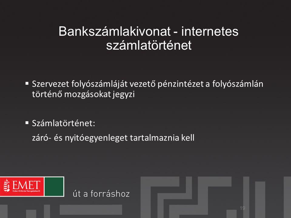 Bankszámlakivonat - internetes számlatörténet  Szervezet folyószámláját vezető pénzintézet a folyószámlán történő mozgásokat jegyzi  Számlatörténet: záró- és nyitóegyenleget tartalmaznia kell 19