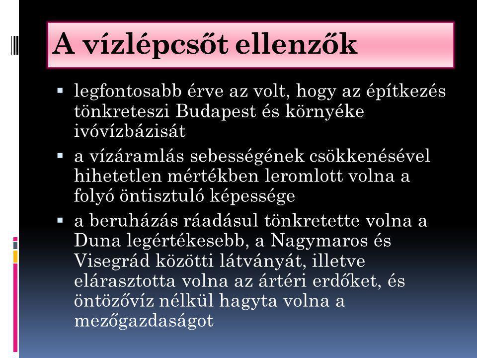 A vízlépcsőt ellenzők  legfontosabb érve az volt, hogy az építkezés tönkreteszi Budapest és környéke ivóvízbázisát  a vízáramlás sebességének csökkenésével hihetetlen mértékben leromlott volna a folyó öntisztuló képessége  a beruházás ráadásul tönkretette volna a Duna legértékesebb, a Nagymaros és Visegrád közötti látványát, illetve elárasztotta volna az ártéri erdőket, és öntözővíz nélkül hagyta volna a mezőgazdaságot