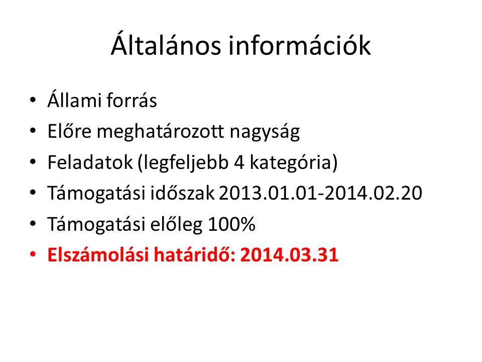 Általános információk • Állami forrás • Előre meghatározott nagyság • Feladatok (legfeljebb 4 kategória) • Támogatási időszak 2013.01.01-2014.02.20 • Támogatási előleg 100% • Elszámolási határidő: 2014.03.31