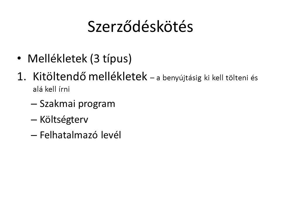 Szerződéskötés • Mellékletek (3 típus) 1.Kitöltendő mellékletek – a benyújtásig ki kell tölteni és alá kell írni – Szakmai program – Költségterv – Felhatalmazó levél