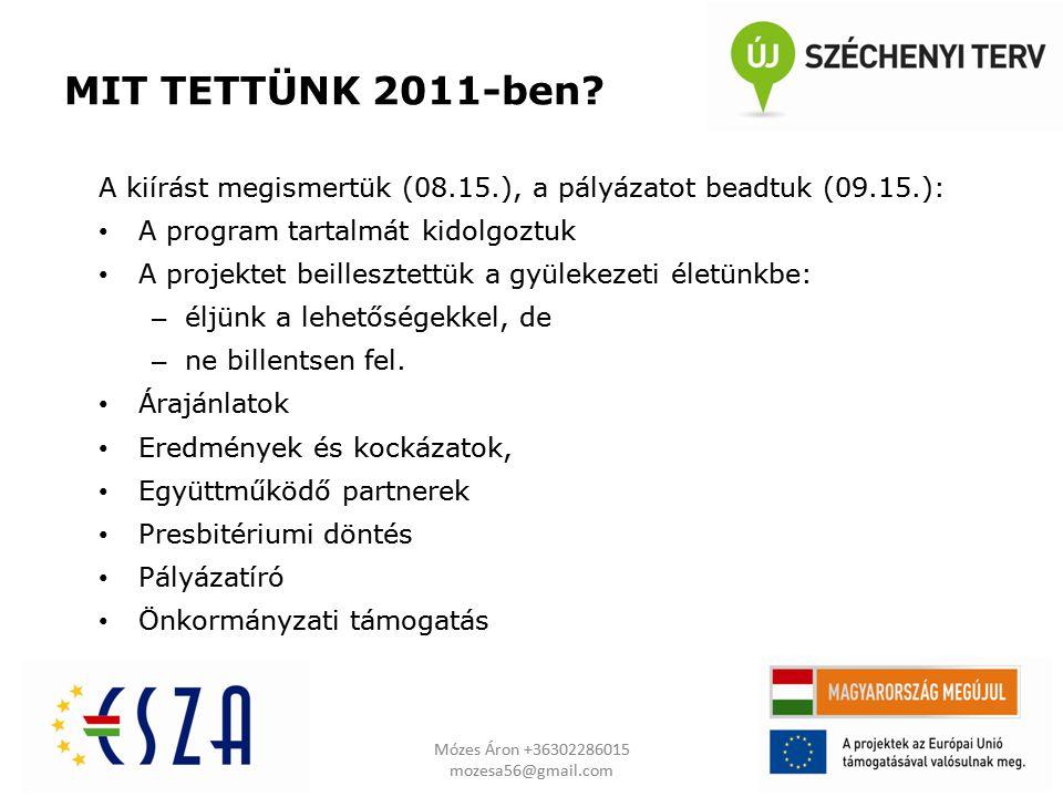 MIT TETTÜNK 2011-ben? A kiírást megismertük (08.15.), a pályázatot beadtuk (09.15.): • A program tartalmát kidolgoztuk • A projektet beillesztettük a