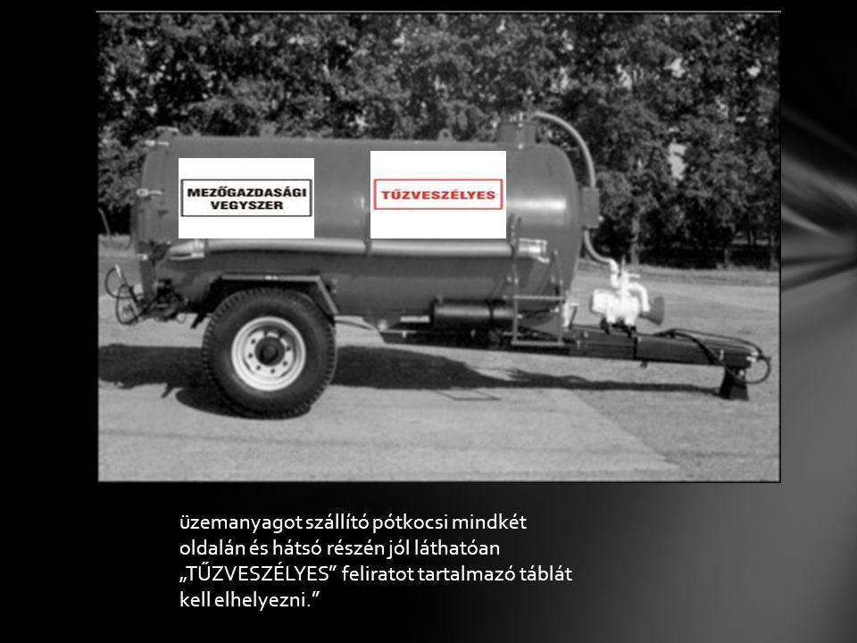 """üzemanyagot szállító pótkocsi mindkét oldalán és hátsó részén jól láthatóan """"TŰZVESZÉLYES"""" feliratot tartalmazó táblát kell elhelyezni."""""""