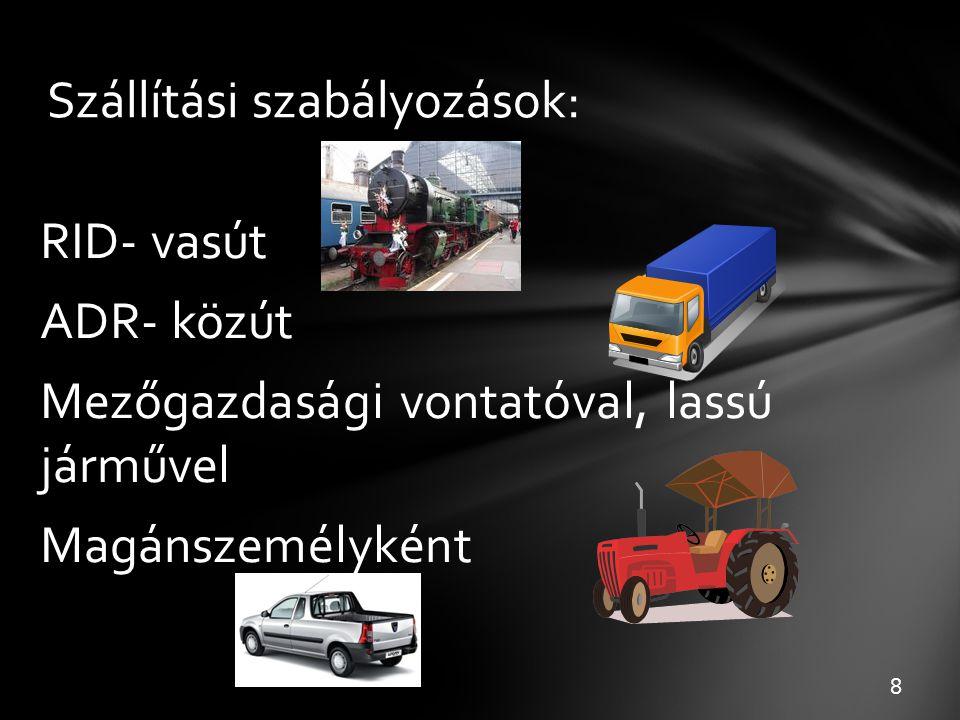 Szállítási szabályozások: RID- vasút ADR- közút Mezőgazdasági vontatóval, lassú járművel Magánszemélyként 8