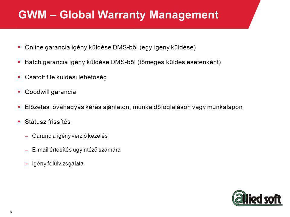 5 GWM – Global Warranty Management  Online garancia igény küldése DMS-ből (egy igény küldése)  Batch garancia igény küldése DMS-ből (tömeges küldés