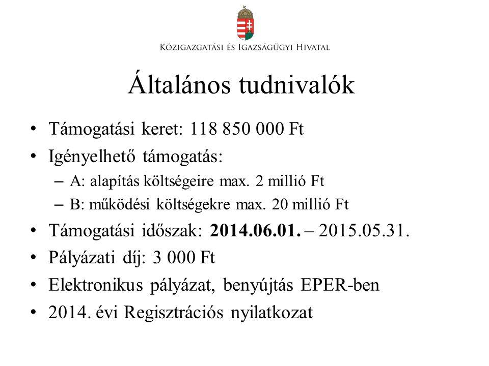 Általános tudnivalók • Támogatási keret: 118 850 000 Ft • Igényelhető támogatás: – A: alapítás költségeire max.