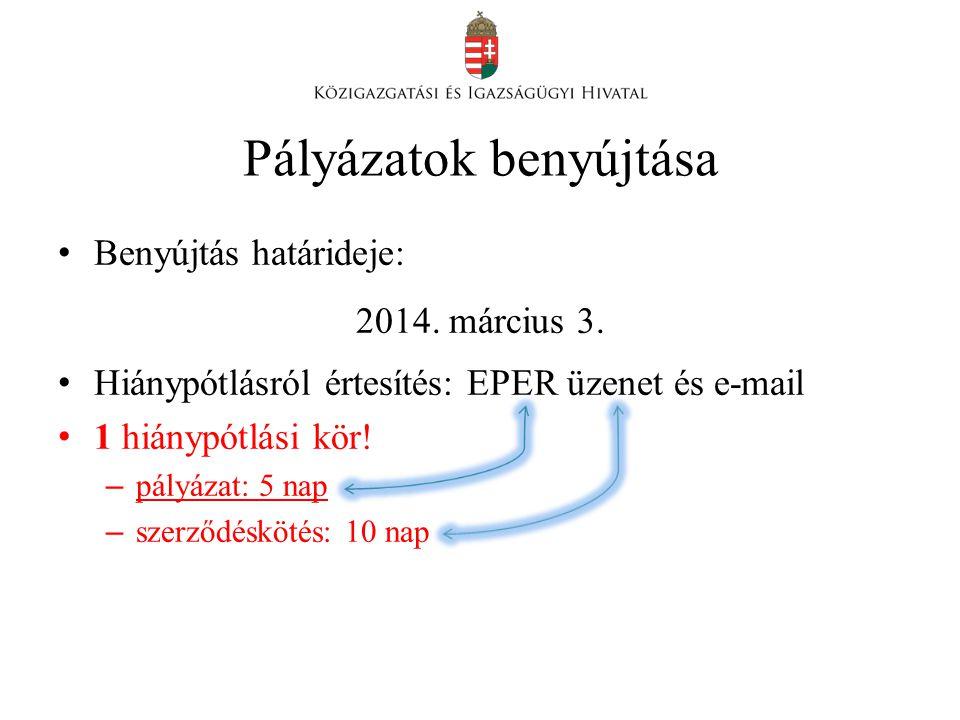 Pályázatok benyújtása • Benyújtás határideje: 2014. március 3. • Hiánypótlásról értesítés: EPER üzenet és e-mail • 1 hiánypótlási kör! – pályázat: 5 n