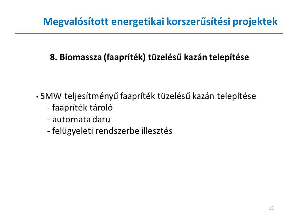 13 8. Biomassza (faapríték) tüzelésű kazán telepítése Megvalósított energetikai korszerűsítési projektek • 5MW teljesítményű faapríték tüzelésű kazán