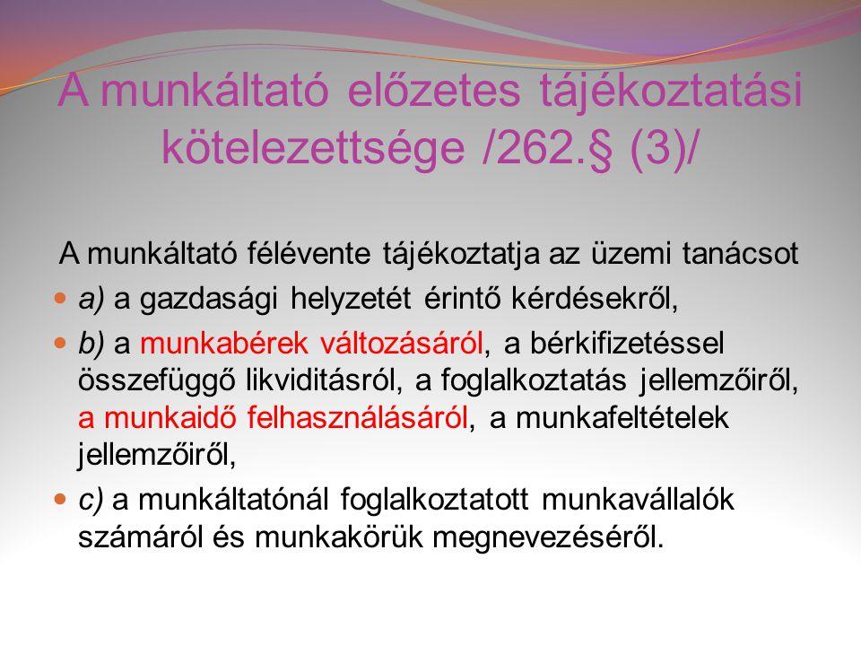 A munkáltató előzetes tájékoztatási kötelezettsége /262.§ (3)/ A munkáltató félévente tájékoztatja az üzemi tanácsot  a) a gazdasági helyzetét érintő