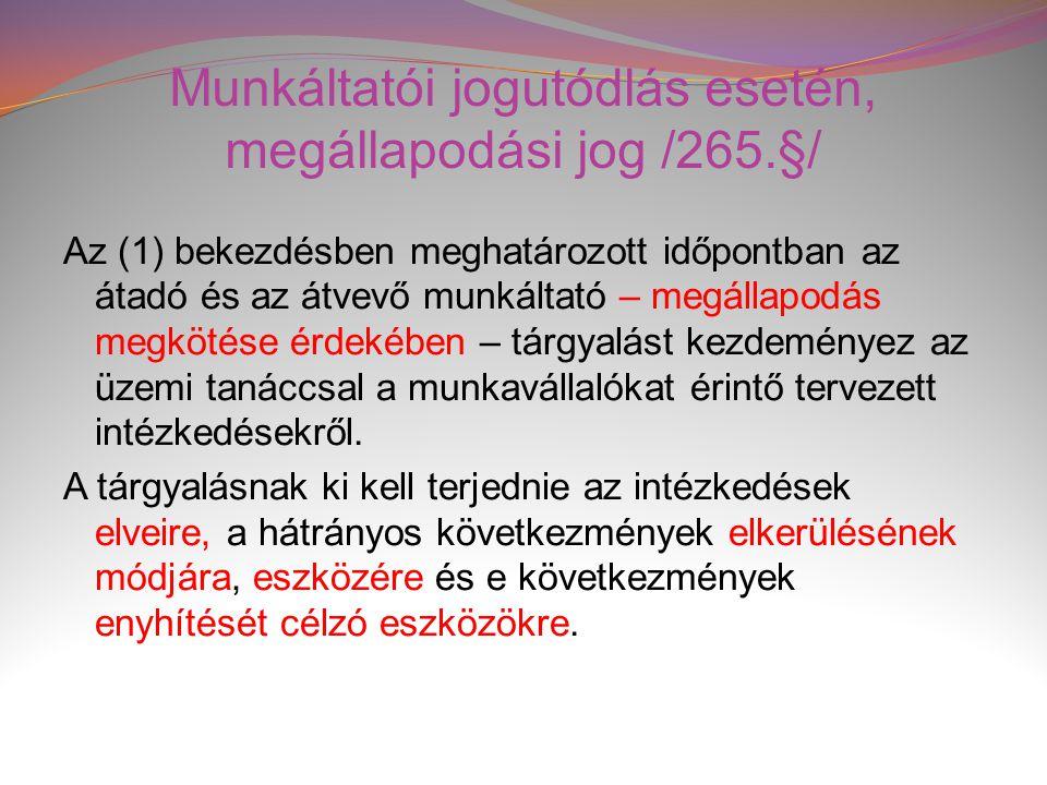 Munkáltatói jogutódlás esetén, megállapodási jog /265.§/ Az (1) bekezdésben meghatározott időpontban az átadó és az átvevő munkáltató – megállapodás m