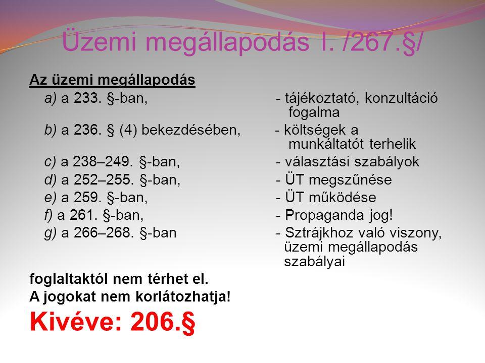 Üzemi megállapodás I. /267.§/ Az üzemi megállapodás a) a 233. §-ban, - tájékoztató, konzultáció fogalma b) a 236. § (4) bekezdésében, - költségek a mu