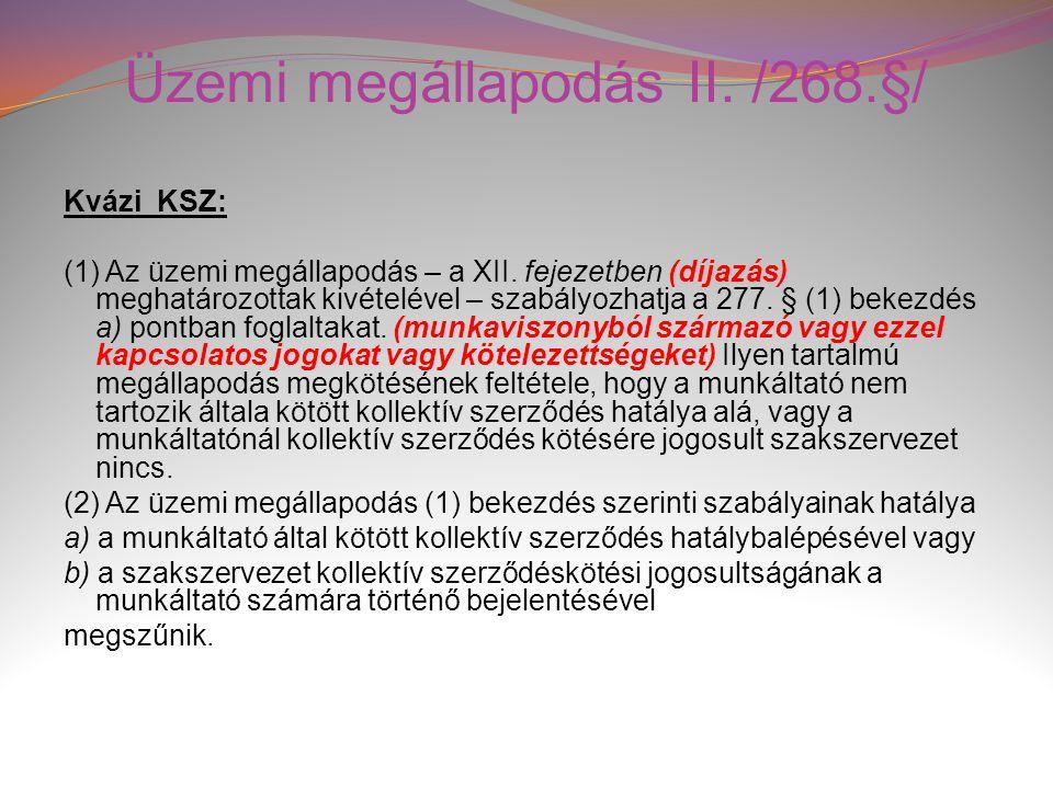 Üzemi megállapodás II. /268.§/ Kvázi KSZ: (1) Az üzemi megállapodás – a XII. fejezetben (díjazás) meghatározottak kivételével – szabályozhatja a 277.