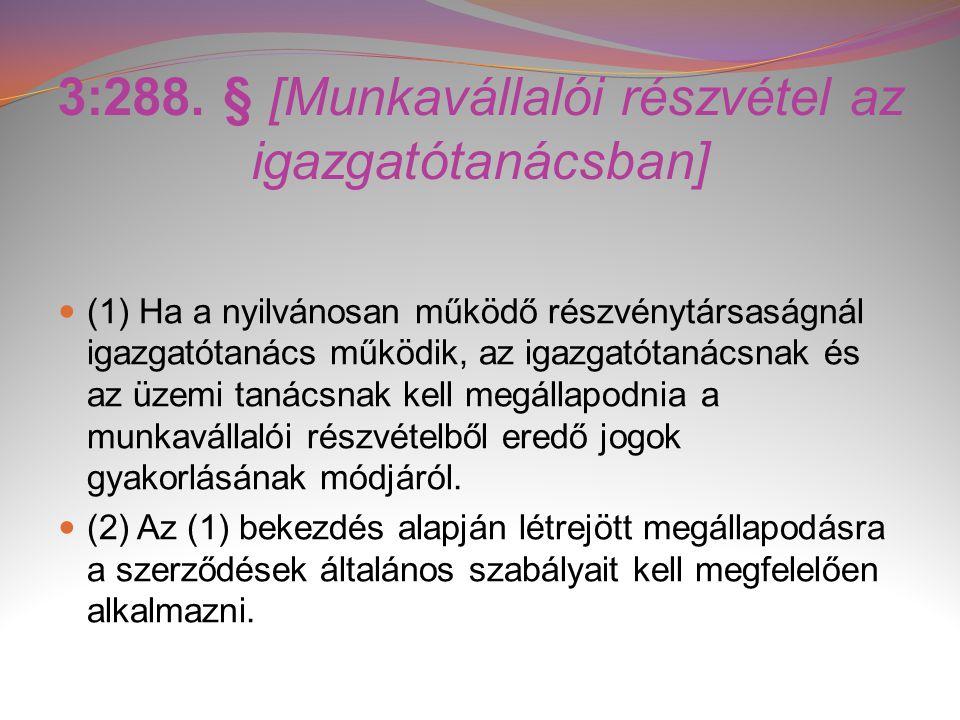 3:288. § [Munkavállalói részvétel az igazgatótanácsban]  (1) Ha a nyilvánosan működő részvénytársaságnál igazgatótanács működik, az igazgatótanácsnak