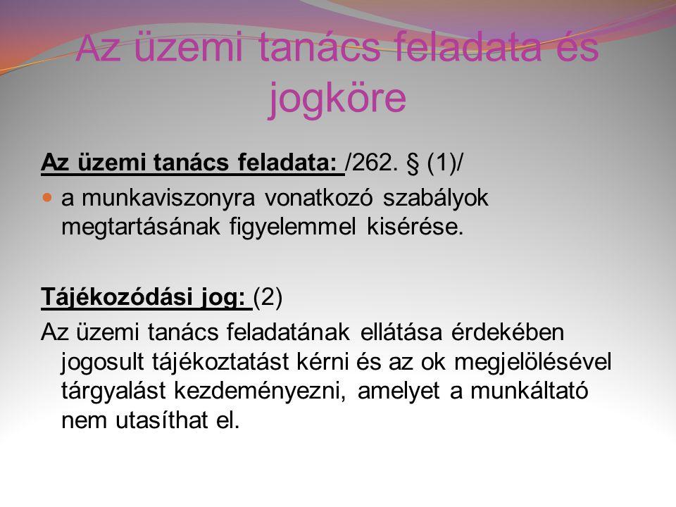 A z üzemi tanács feladata és jogköre Az üzemi tanács feladata: /262. § (1)/  a munkaviszonyra vonatkozó szabályok megtartásának figyelemmel kisérése.
