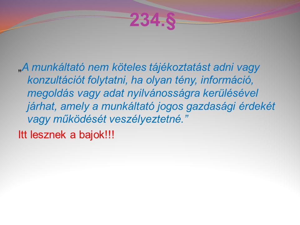 """234.§ """"A munkáltató nem köteles tájékoztatást adni vagy konzultációt folytatni, ha olyan tény, információ, megoldás vagy adat nyilvánosságra kerülésév"""