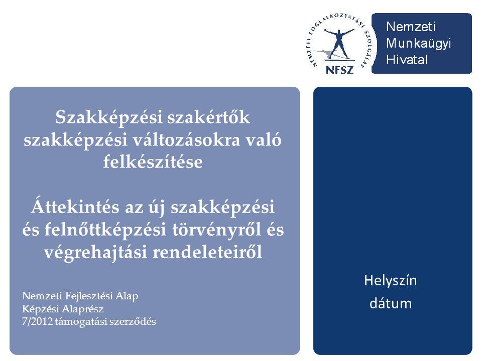 Szakképzési szakértők szakképzési változásokra való felkészítése Áttekintés az új szakképzési és felnőttképzési törvényről és végrehajtási rendeleteir