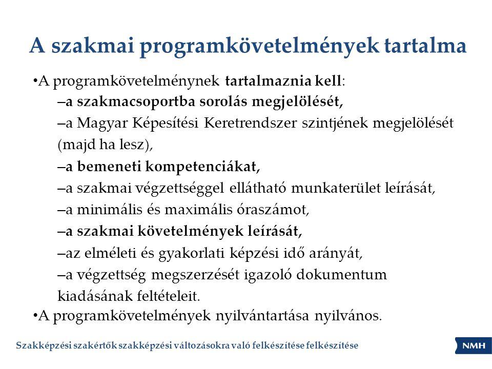 A szakmai programkövetelmények tartalma • A programkövetelménynek tartalmaznia kell: – a szakmacsoportba sorolás megjelölését, – a Magyar Képesítési K