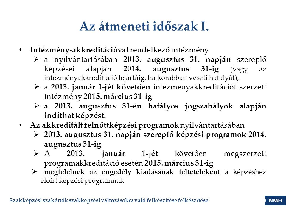 Az átmeneti időszak I. • Intézmény-akkreditációval rendelkező intézmény  a nyilvántartásában 2013. augusztus 31. napján szereplő képzései alapján 201