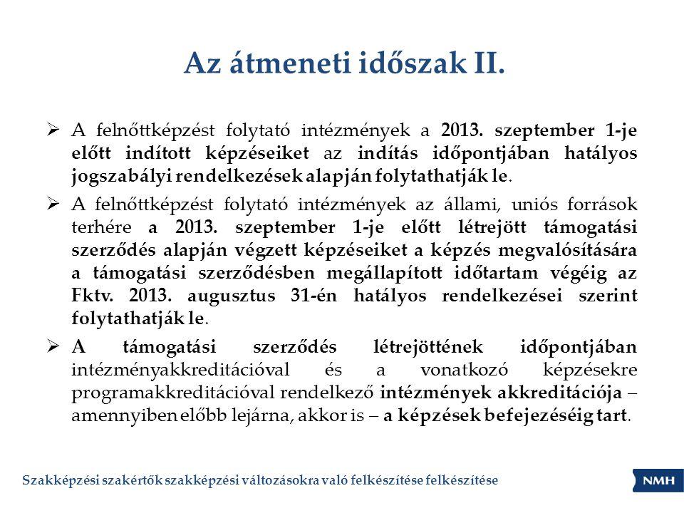 Az átmeneti időszak II.  A felnőttképzést folytató intézmények a 2013. szeptember 1-je előtt indított képzéseiket az indítás időpontjában hatályos jo