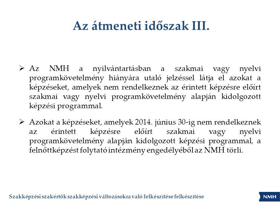 Az átmeneti időszak III.  Az NMH a nyilvántartásban a szakmai vagy nyelvi programkövetelmény hiányára utaló jelzéssel látja el azokat a képzéseket, a