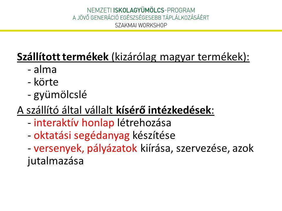 Szállított termékek (kizárólag magyar termékek): - alma - körte - gyümölcslé A szállító által vállalt kísérő intézkedések: - interaktív honlap létreho