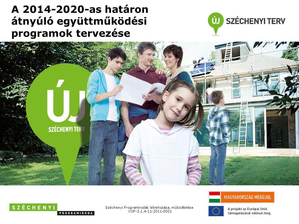 A 2014-2020-as határon átnyúló együttműködési programok tervezése Széchenyi Programirodák létrehozása, működtetése VOP-2.1.4-11-2011-0001