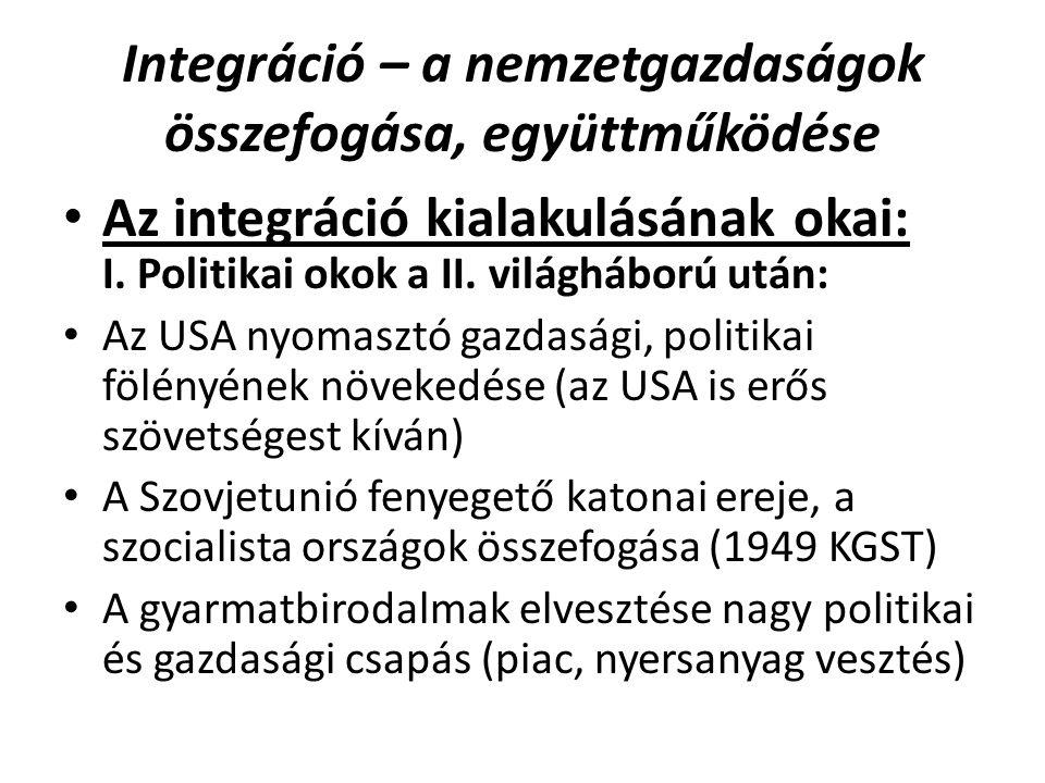 Integráció – a nemzetgazdaságok összefogása, együttműködése • Az integráció kialakulásának okai: I. Politikai okok a II. világháború után: • Az USA ny
