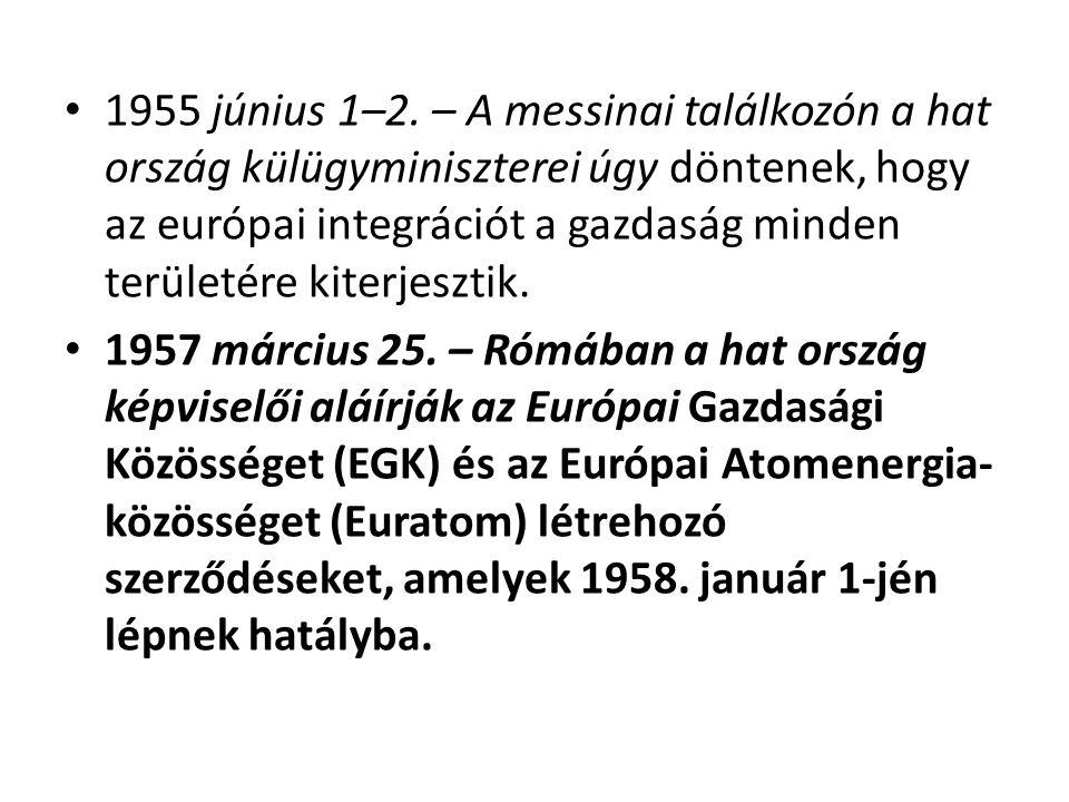 • 1955 június 1–2. – A messinai találkozón a hat ország külügyminiszterei úgy döntenek, hogy az európai integrációt a gazdaság minden területére kiter