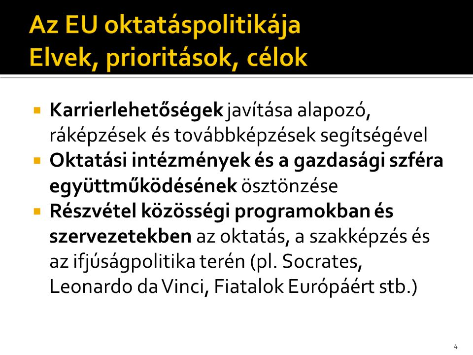  Közösségi szabályok átvétele a nemzeti oktatási és szakképzési politika alakításában (egységes belső piac kialakítása, munkaerő szabad mozgása, egyenlő bánásmód, külső gazdasági versenyképesség erősítése, migráns szülők gyerekeinek oktatása céljából)  Egyenlő esélyek biztosítása a belső munkaerőpiacon (!?) 5