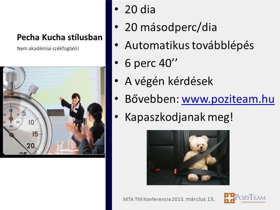 MTA TM Konferencia 2013. március 13. Pecha Kucha stílusban • 20 dia • 20 másodperc/dia • Automatikus továbblépés • 6 perc 40'' • A végén kérdések • Bő