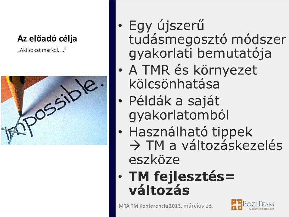 MTA TM Konferencia 2013. március 13. Az előadó célja • Egy újszerű tudásmegosztó módszer gyakorlati bemutatója • A TMR és környezet kölcsönhatása • Pé
