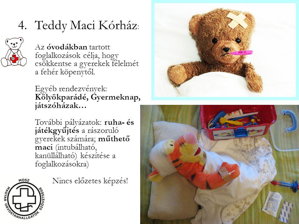 4.Teddy Maci Kórház : Az óvodákban tartott foglalkozások célja, hogy csökkentse a gyerekek félelmét a fehér köpenytől.