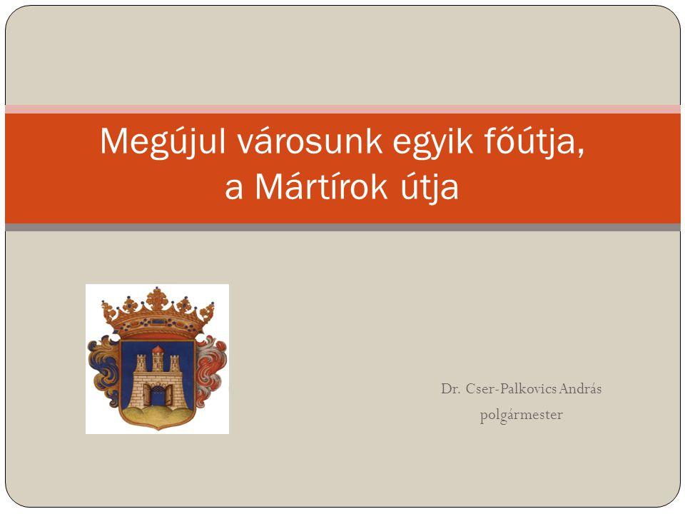 Dr. Cser-Palkovics András polgármester Megújul városunk egyik főútja, a Mártírok útja