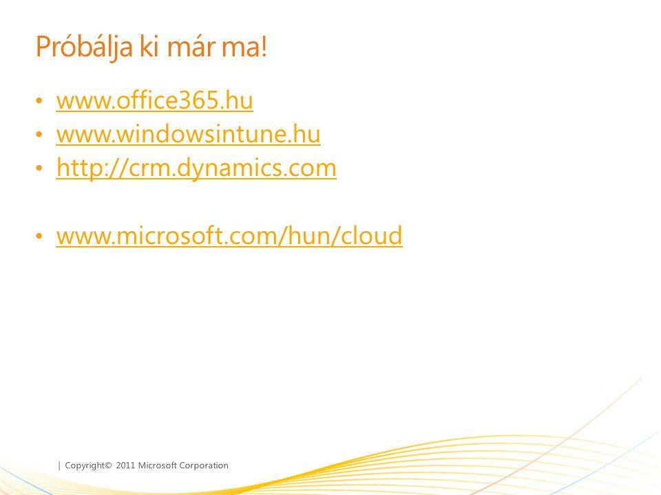 | Copyright© 2011 Microsoft Corporation Próbálja ki már ma! • www.office365.hu www.office365.hu • www.windowsintune.hu www.windowsintune.hu • http://c