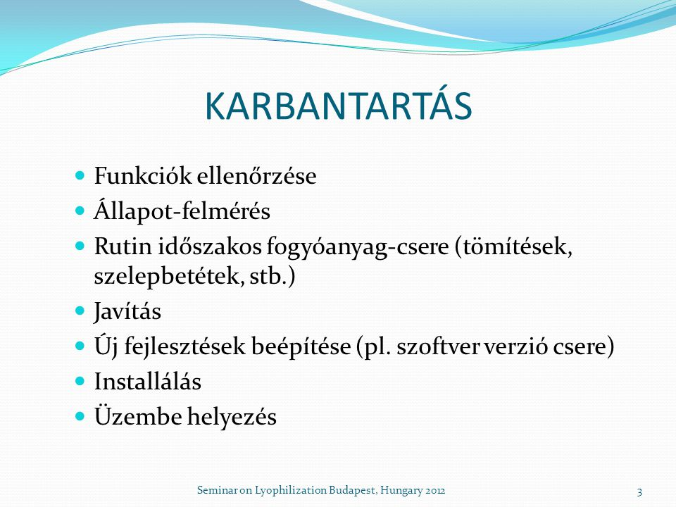 KARBANTARTÁS  Funkciók ellenőrzése  Állapot-felmérés  Rutin időszakos fogyóanyag-csere (tömítések, szelepbetétek, stb.)  Javítás  Új fejlesztések beépítése (pl.